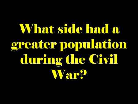 What side had a greater population during the Civil War?