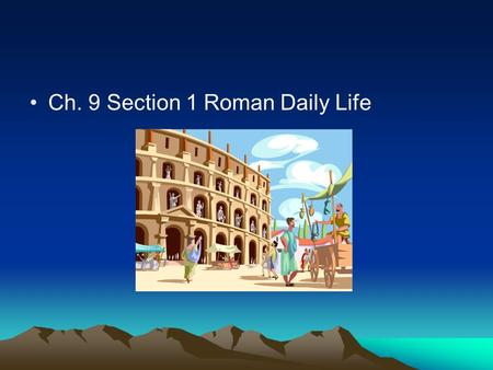 Ch. 9 Section 1 Roman Daily Life