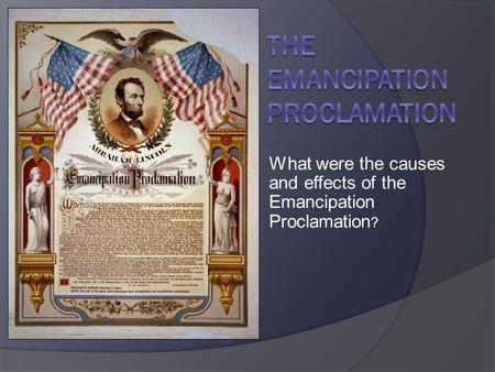 What were the causes and effects of the Emancipation Proclamation ?