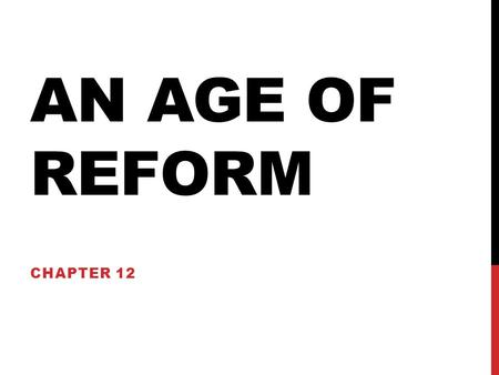 An Age of reform Chapter 12.
