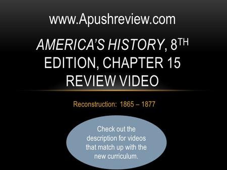 Reconstruction: 1865 – 1877 AMERICA'S HISTORY, 8 TH EDITION, CHAPTER 15 REVIEW VIDEOwww.Apushreview.com Check out the description for videos that match.