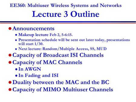 EE360: Multiuser Wireless Systems and Networks Lecture 3 Outline Announcements l Makeup lecture Feb 2, 5-6:15. l Presentation schedule will be sent out.