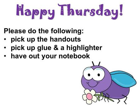 Happy Thursday! Please do the following: pick up the handouts