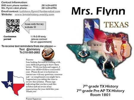 7 th grade TX History 7 th grade Pre AP TX History Mrs. Flynn Room 1801 BMS main phone number :281-634-6870 Mrs. Flynn's desk phone:281-634-6956 Email.