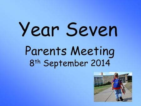 Year Seven Parents Meeting 8 th September 2014. Areas of Learning Language and Literacy Maths and Numeracy The World Around Us The Arts (Music/Drama/Art)