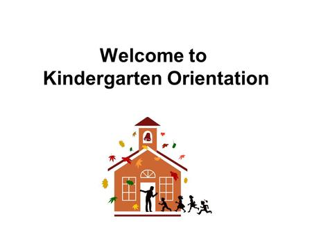 Welcome to Kindergarten Orientation