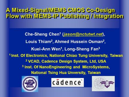 A Mixed-Signal/MEMS CMOS Co-Design Flow with MEMS-IP Publishing / Integration Che-Sheng Chen 1 Louis Thiam 2, Ahmed.