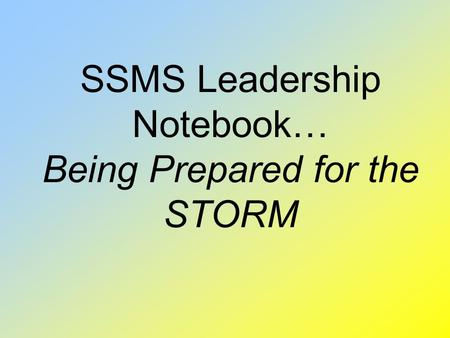 SSMS Leadership Notebook… Being Prepared for the STORM