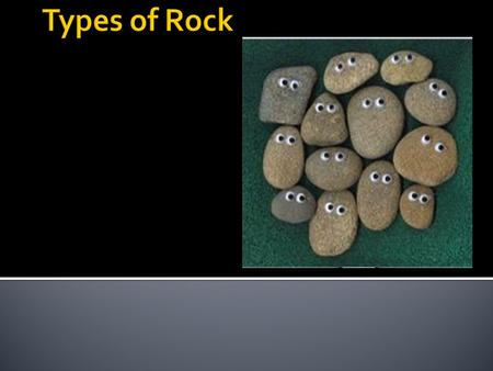 1. The contribution of minerals to rock composition. 2. Classify rocks by their process of formation. 3. Describe processes that change rocks and the.