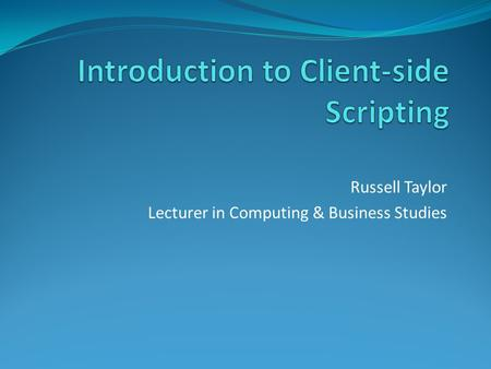 Russell Taylor Lecturer in Computing & Business Studies.