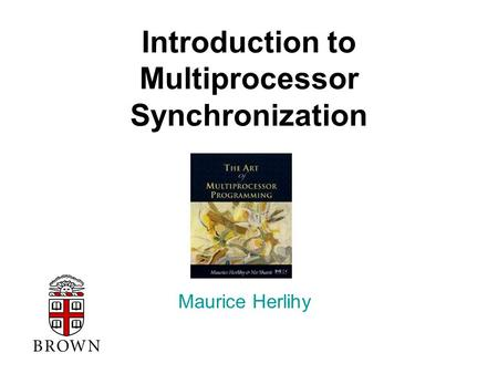 Introduction to Multiprocessor Synchronization Maurice Herlihy TexPoint fonts used in EMF. Read the TexPoint manual before you delete this box.: AAAA.