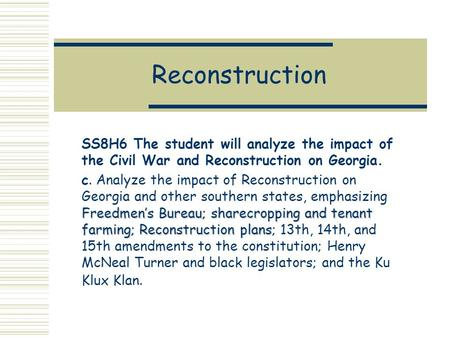 Reconstruction SS8H6 The student will analyze the impact of the Civil War and Reconstruction on Georgia. Freedmen's Bureau; sharecropping and tenant farming;