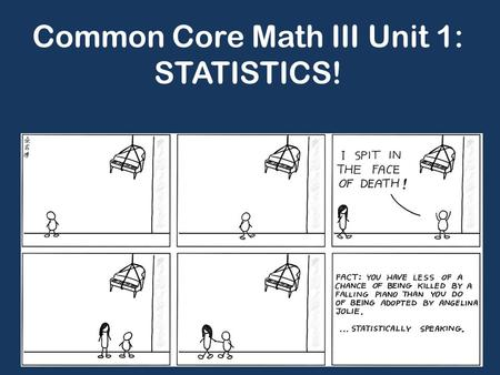 Common Core Math III Unit 1: STATISTICS!