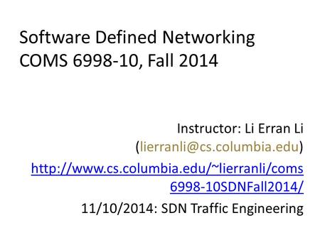 Software Defined Networking COMS 6998-10, Fall 2014 Instructor: Li Erran Li  6998-10SDNFall2014/