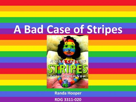 A Bad Case of Stripes Randa Hooper RDG 3311-020. TEKS Grade 3 – (10) Reading/Comprehension of Literary Text/Literary Nonfiction. Students understand,