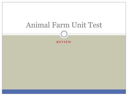 REVIEW Animal Farm Unit Test. Communism Define the following terms: a) Communism: b) Totalitarianism: c) Marxism: