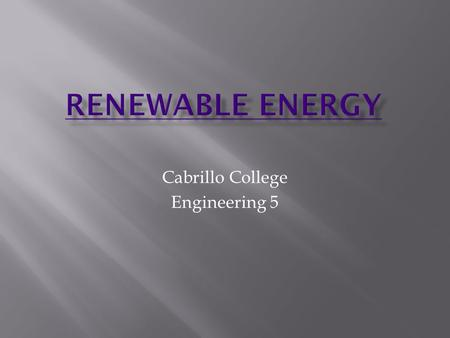 Cabrillo College Engineering 5. What are the different kinds? How do they work? Build your own windmill Test its power output.