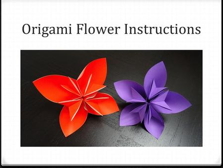 Origami Flower Instructions. 1. Arrange the origami paper on a flat surface, color side down, with one corner pointing at you.