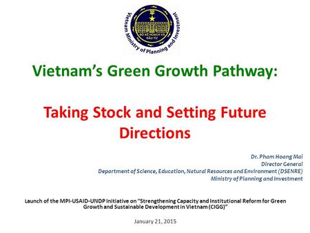"Vietnam's Green Growth Pathway: Taking Stock and Setting Future Directions L aunch of the MPI-USAID-UNDP Initiative on ""Strengthening Capacity and Institutional."
