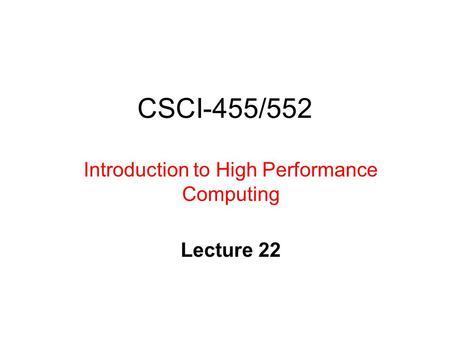 CSCI-455/552 Introduction to High Performance Computing Lecture 22.