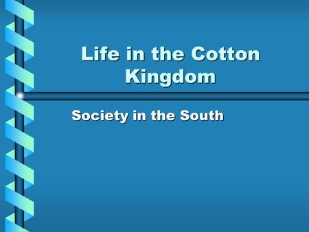 Life in the Cotton Kingdom Society in the South. Social Classes WhitesWhites –Cottonocracy –Small farmers –Poor whites African Americans –Free –enslaved.