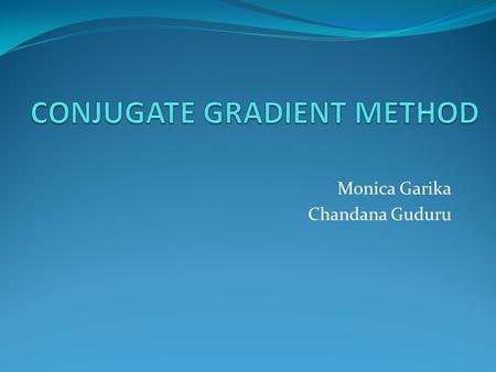 Monica Garika Chandana Guduru. METHODS TO SOLVE LINEAR SYSTEMS Direct methods Gaussian elimination method LU method for factorization Simplex method of.