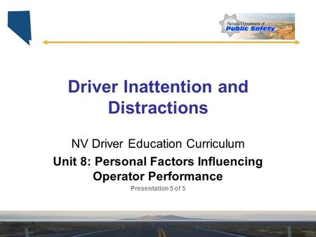 Driver Inattention and Distractions NV Driver Education Curriculum Unit 8: Personal Factors Influencing Operator Performance Presentation 5 of 5.
