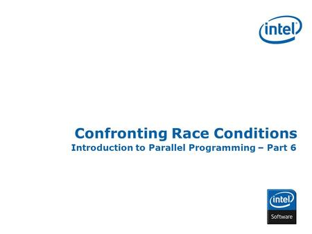 INTEL CONFIDENTIAL Confronting Race Conditions Introduction to Parallel Programming – Part 6.