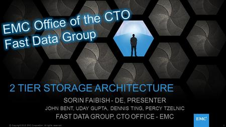 1© Copyright 2015 EMC Corporation. All rights reserved. 2 TIER STORAGE ARCHITECTURE SORIN FAIBISH - DE, PRESENTER JOHN BENT, UDAY GUPTA, DENNIS TING, PERCY.