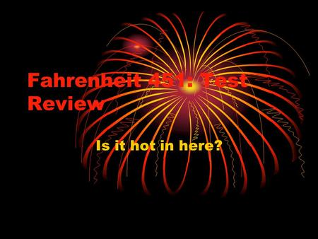 Fahrenheit 451: Test Review Is it hot in here?. Basic 451 information Authored by Ray Bradbury in 1950 Written mostly in UCLA library Science fiction.
