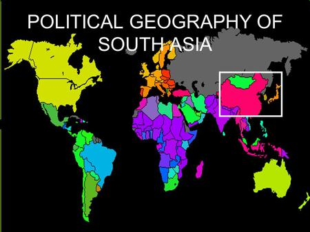 POLITICAL GEOGRAPHY OF SOUTH ASIA. HISTORY Oldest continuous civilization -4,000 + years old Invented gunpowder, compasses, paper, printing, porcelain,