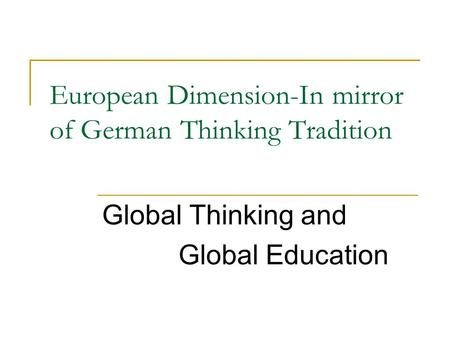 European Dimension-In mirror of German Thinking Tradition Global Thinking and Global Education.