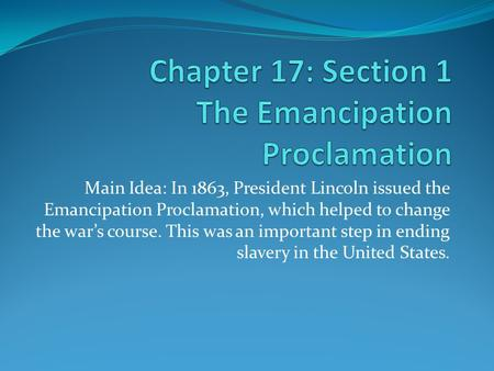 Main Idea: In 1863, President Lincoln issued the Emancipation Proclamation, which helped to change the war's course. This was an important step in ending.