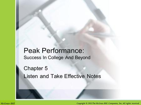 McGraw-Hill Copyright © 2011 The McGraw-Hill Companies, Inc. All rights reserved. Peak Performance: Success In College And Beyond Chapter 5 Listen and.