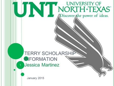 1 TERRY SCHOLARSHIP INFORMATION Jessica Martinez January 2015.