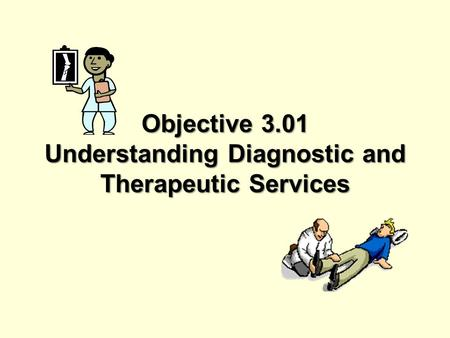 Objective 3.01 Understanding Diagnostic and Therapeutic Services.