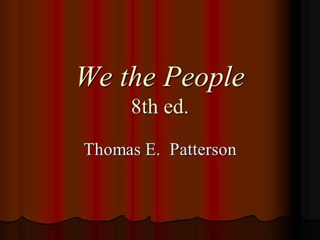 We the People 8th ed. Thomas E. Patterson. PowerPoint Presentation by Diane Feibel, Ed.D.