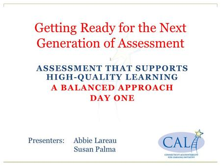 ASSESSMENT THAT SUPPORTS HIGH-QUALITY LEARNING A BALANCED APPROACH DAY ONE Getting Ready for the Next Generation of Assessment 7/2/2015 1 Draft Presenters: