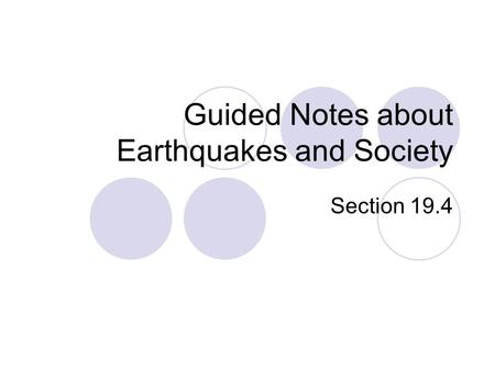Guided Notes about Earthquakes and Society Section 19.4.