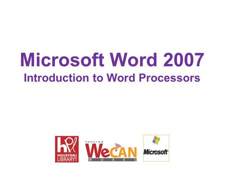Microsoft Word 2007 Introduction to Word Processors.