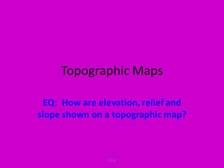 EQ: How are elevation, relief and slope shown on a topographic map?