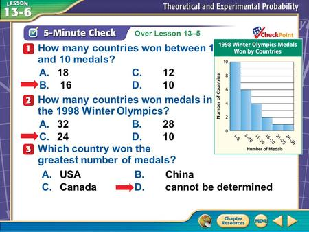 Over Lesson 13–5 A.A B.B C.C D.D 5-Minute Check 1 How many countries won between 1 and 10 medals? A.18C.12 B. 16D.10 How many countries won medals in the.