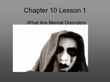 Chapter 10 Lesson 1 What Are Mental Disorders.