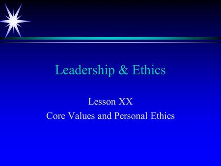 Lesson XX Core Values and Personal Ethics