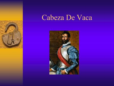 Cabeza De Vaca. The Age of Discovery Spanish and Portuguese Empire in North and South America.