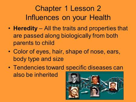 Chapter 1 Lesson 2 Influences on your Health Heredity – All the traits and properties that are passed along biologically from both parents to child Color.