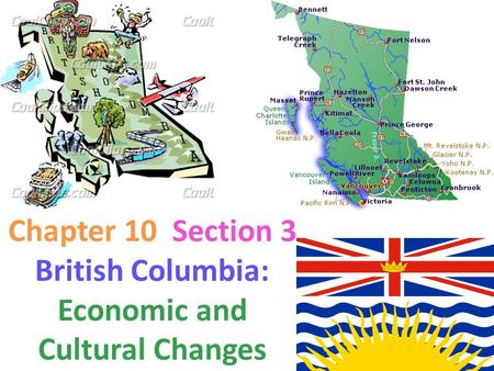 Chapter 10 Section 3 British Columbia: Economic and Cultural Changes.