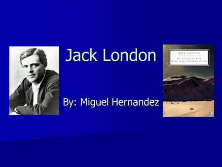 Jack London By: Miguel Hernandez. Thesis Throughout his famous novels, Jack London emphasized 'Evolution' and 'Naturalism' as his dominant themes, along.