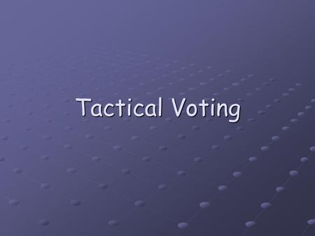 Tactical Voting. Lesson Objectives I will get the opportunity to analyse election results for evidence of potential tactical voting I will get the opportunity.