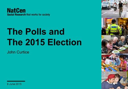 The Polls and The 2015 Election John Curtice 9 June 2015.